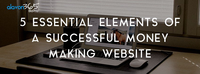5 Essential Elements of a Successful Money Making Website