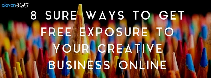 8 Sure Ways to Get Free Exposure for your Creative Business Online