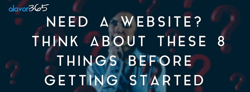 Need a Website?  Think About These 8 Things Before You Get Started