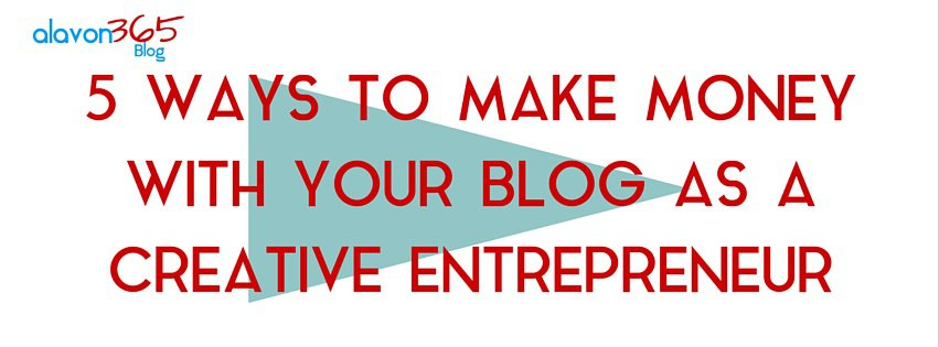 5 Ways to Make Money With Your Blog as a Creative Entrepreneur