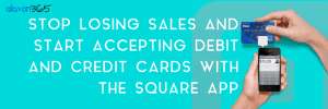 Stop Losing Sales and Start Accepting Debit and Credit Cards With the Square App