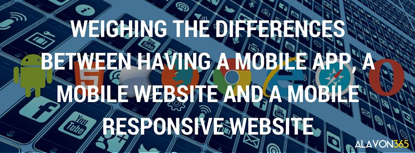 Weighing the Differences Between Having a Mobile App, a Mobile Website and a Mobile Responsive Website