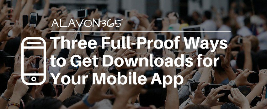 Three Full-Proof Ways to Get Downloads for Your Mobile App