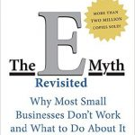 The E-Myth Revisited: Why Most Small Businesses Don't Work and What to Do About It| Michael E. Gerber