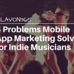 5 Problems Mobile App Marketing Solves for Indie Musicians