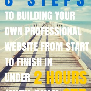 8 Steps to Building Your Own Professional Website From Start to Finish in Under 2 Hours With Only $75