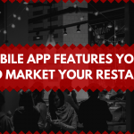 12 Mobile App Features to Help You Market Your Restaurant