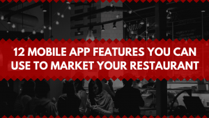 Market Your Restaurant in 2017: 12 Mobile App Features You Can Use