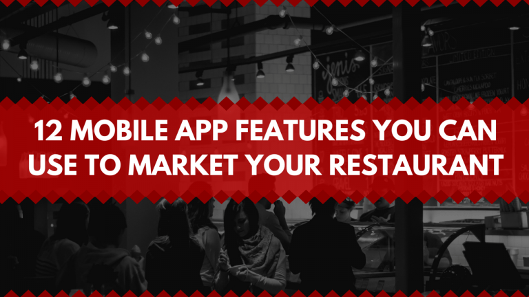 12 Mobile App Features You Can Use to Market Your Restaurant
