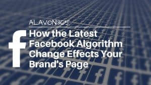 How the Latest Facebook Algorithm Change Effects Your Brand's Page