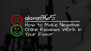 How to Make Negative Online Reviews Work in Your Favor