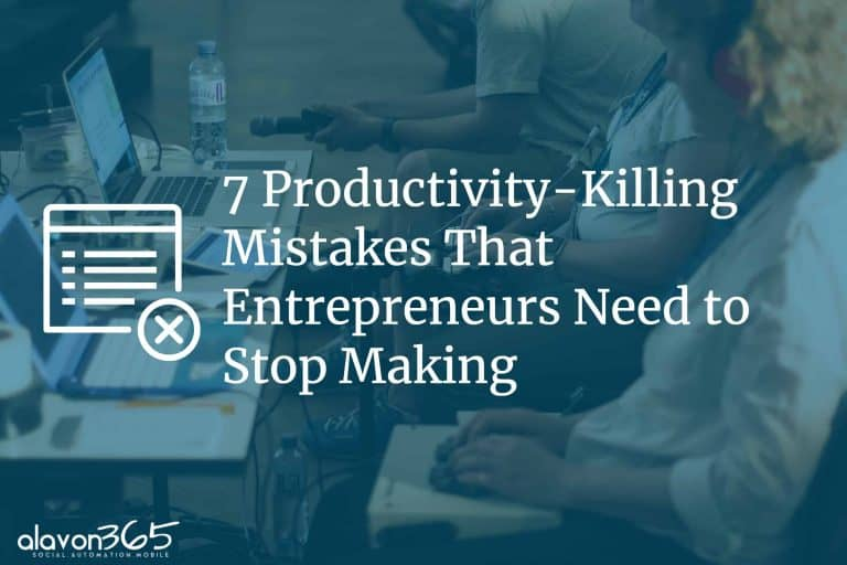 7 Productivity-Killing Mistakes That Entrepreneurs Need to Stop Making