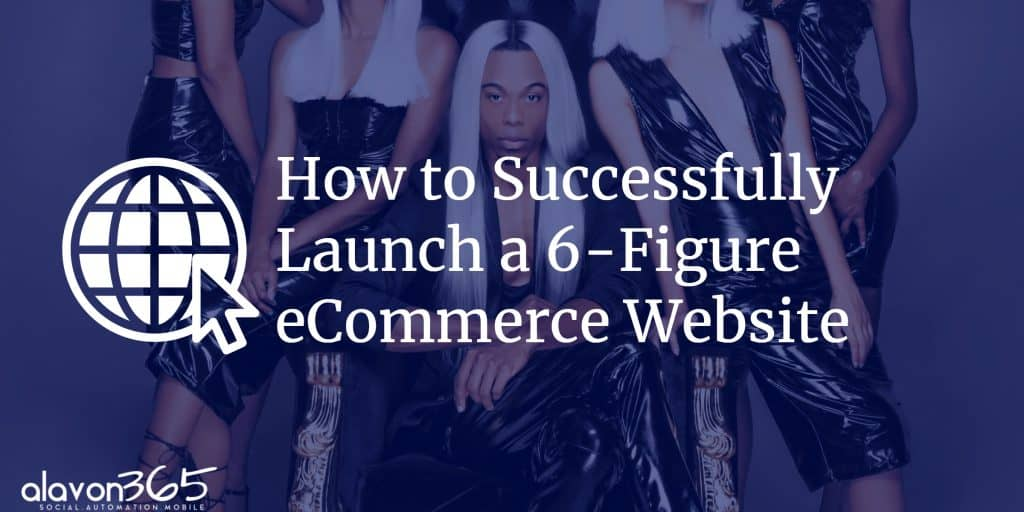 How to successfully launch a 6 figure ecommerce website